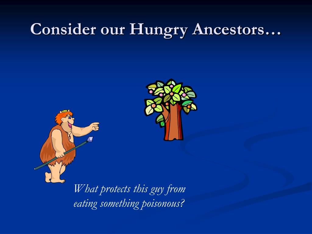 Consider our Hungry Ancestors…