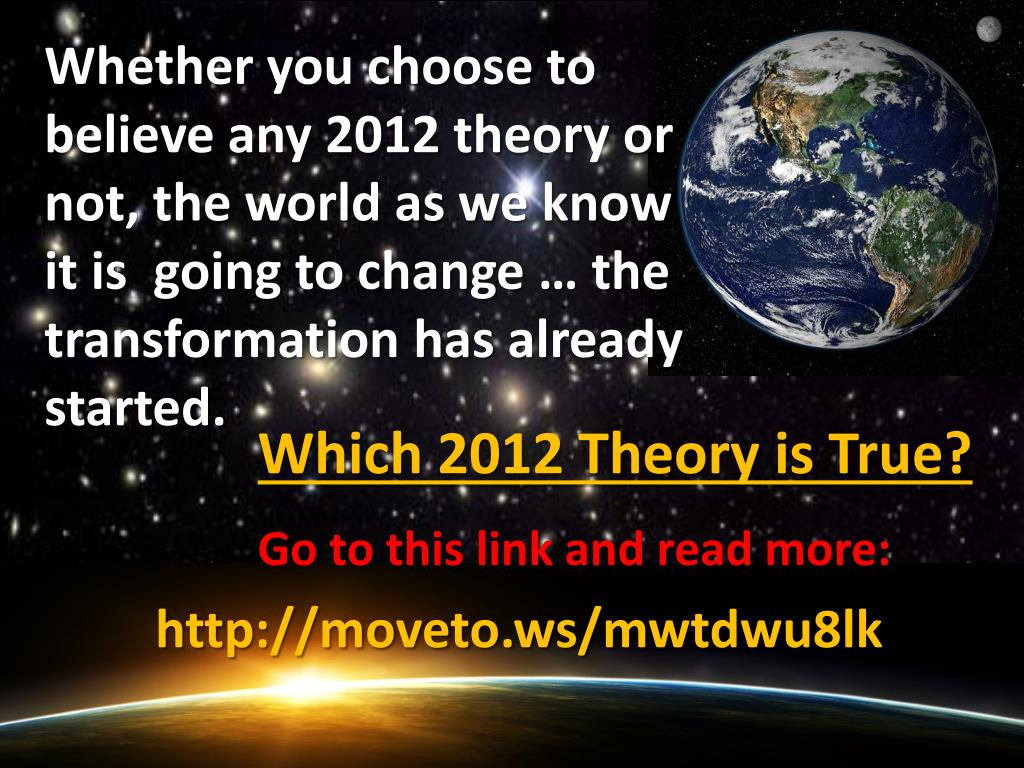 Whether you choose to believe any 2012 theory or not, the world as we
