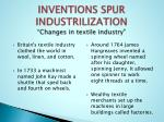 inventions spur industrilization changes in textile industry