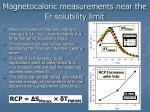 magnetocaloric measurements near the er solubility limit
