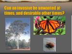 can an invasive be unwanted at times and desirable other times