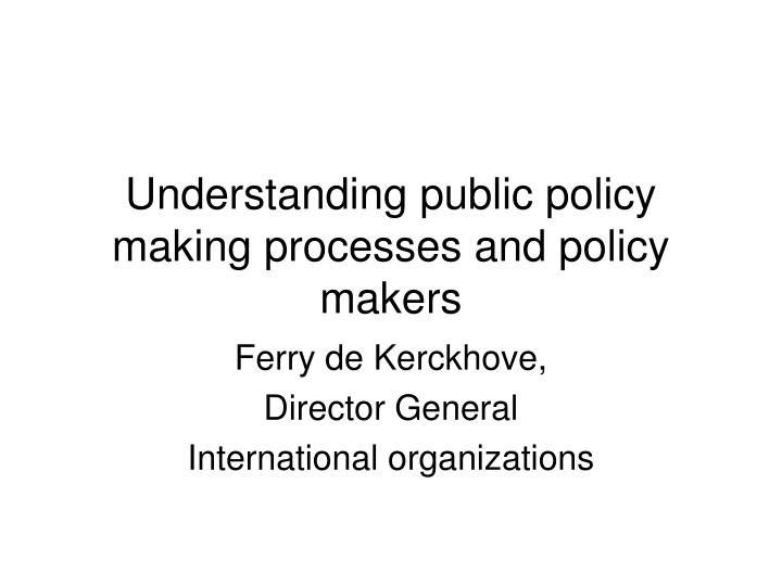 understanding public policy making processes and policy makers n.
