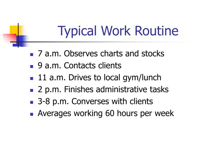 Typical work routine
