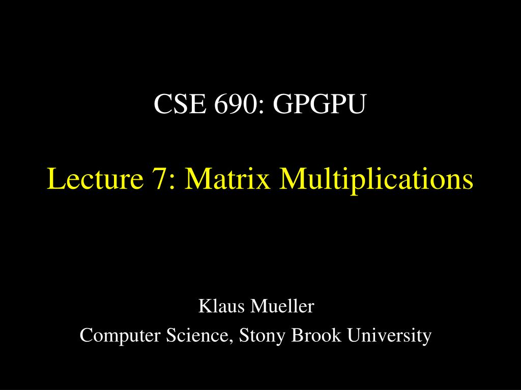 cse 690 gpgpu lecture 7 matrix multiplications l.