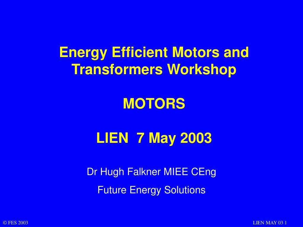 energy efficient motors and transformers workshop motors lien 7 may 2003 l.