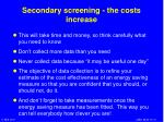 secondary screening the costs increase