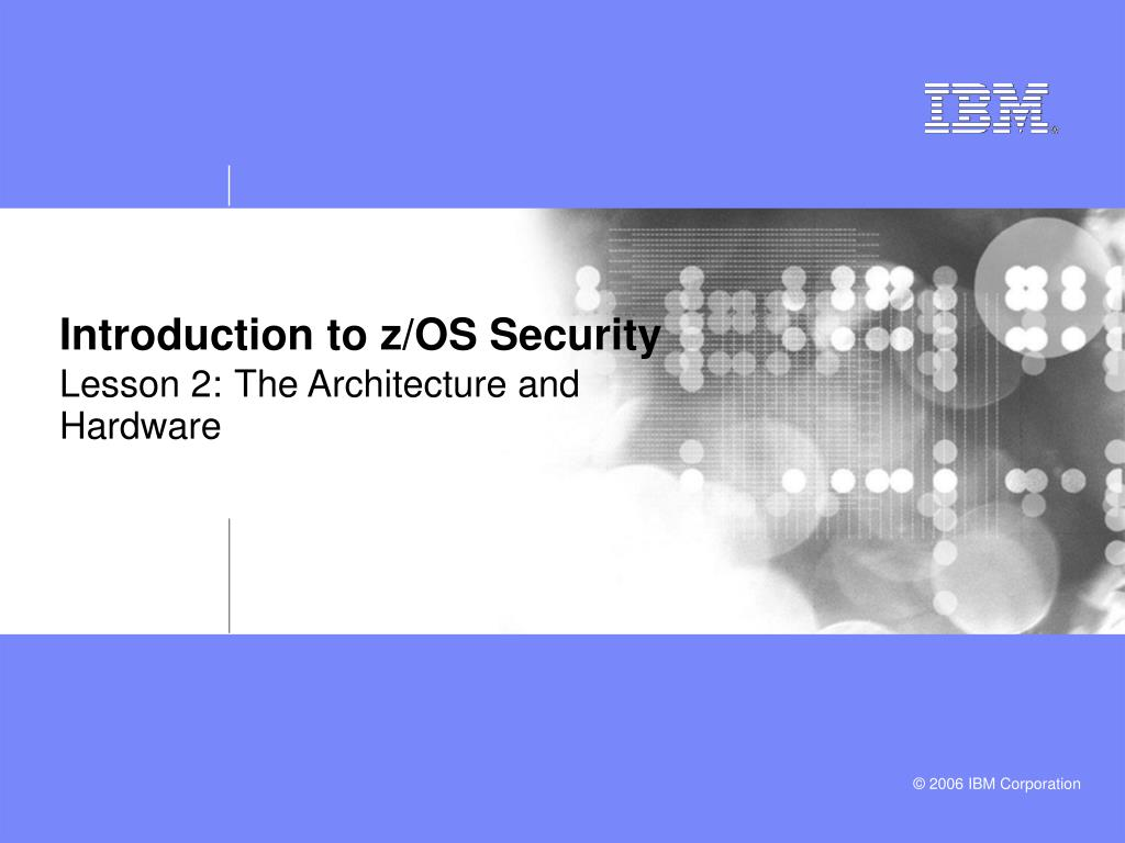 introduction to z os security lesson 2 the architecture and hardware l.