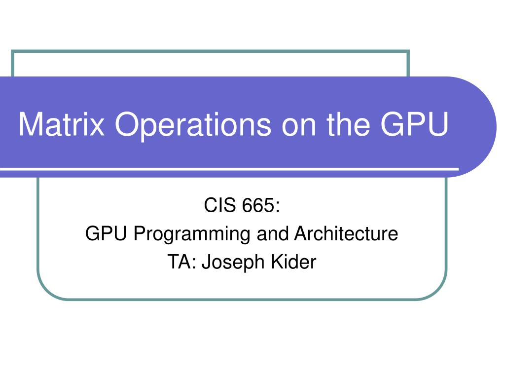 PPT - Matrix Operations on the GPU PowerPoint Presentation - ID:330549