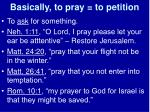 basically to pray to petition