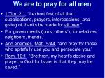 we are to pray for all men