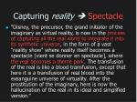 capturing reality spectacle