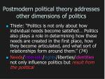 postmodern political theory addresses other dimensions of politics
