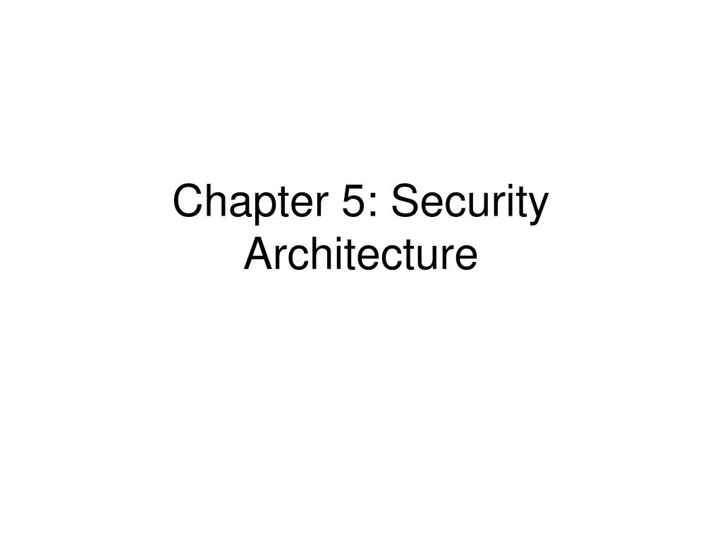 chapter 5 security architecture l.