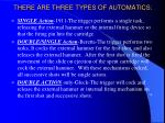 there are three types of automatics