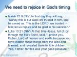 we need to rejoice in god s timing13