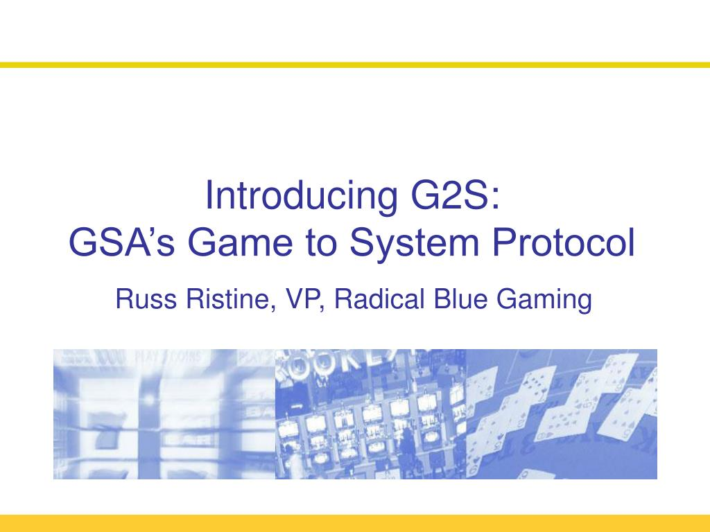 introducing g2s gsa s game to system protocol russ ristine vp radical blue gaming l.