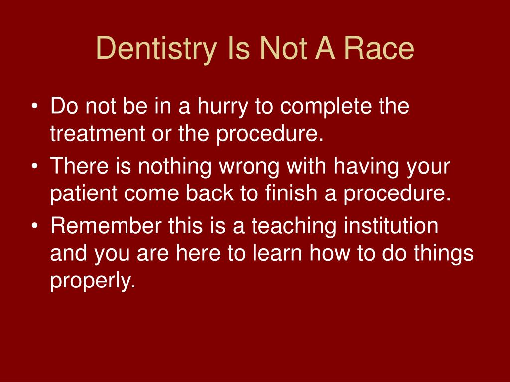 Do not be in a hurry to complete the treatment or the procedure.