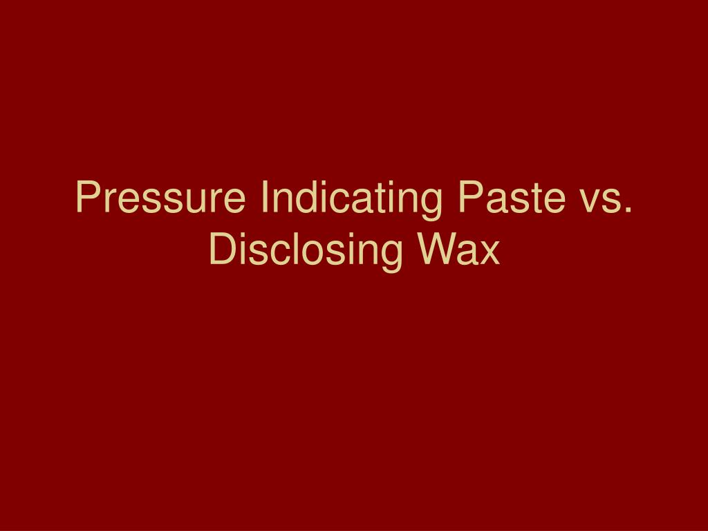 Pressure Indicating Paste vs. Disclosing Wax