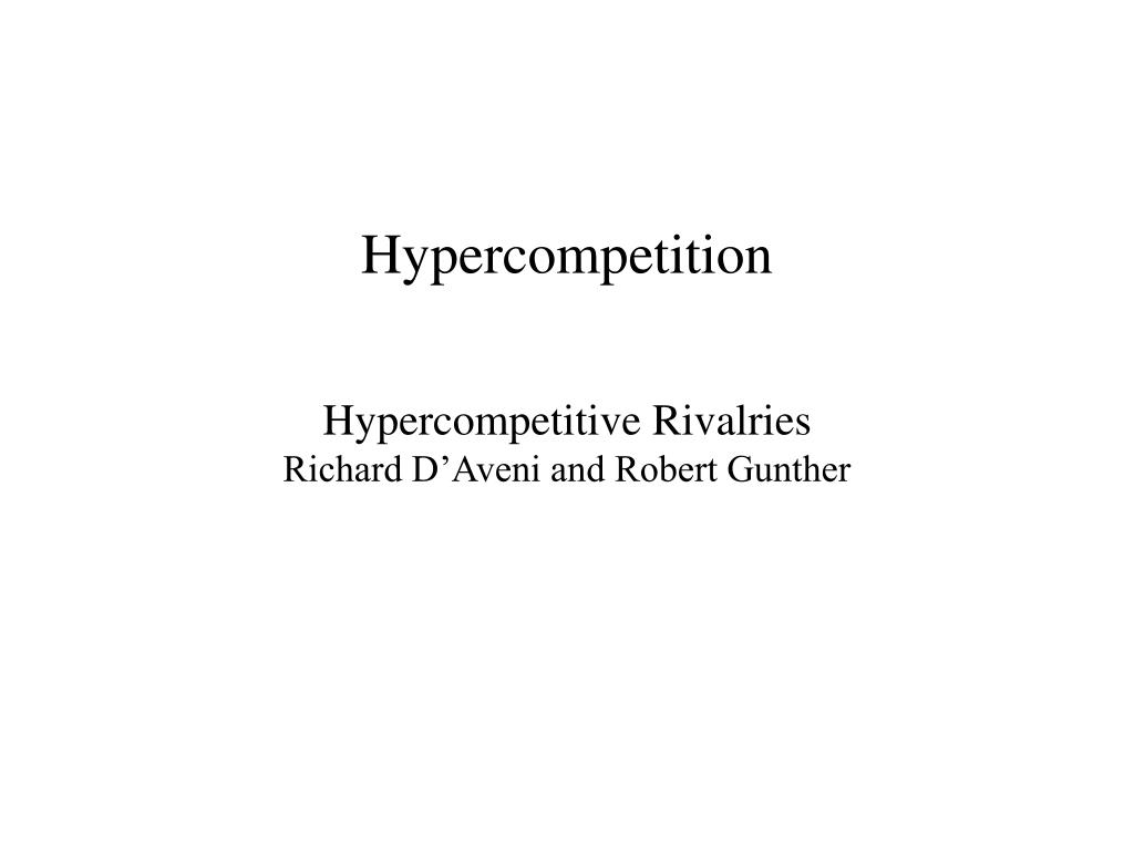 hypercompetition hypercompetitive rivalries richard d aveni and robert gunther l.