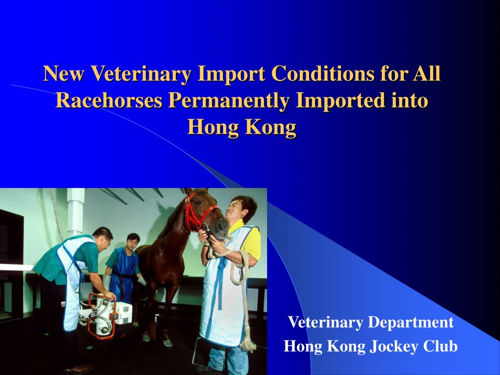 new veterinary import conditions for all racehorses permanently imported into hong kong l.