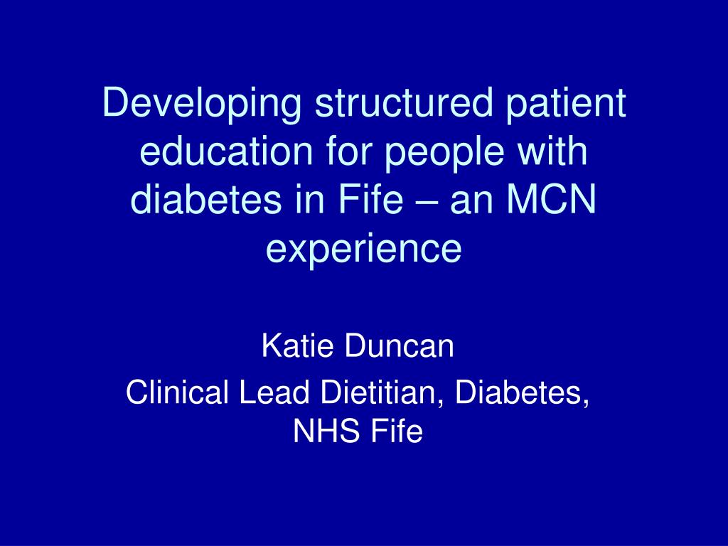 developing structured patient education for people with diabetes in fife an mcn experience l.