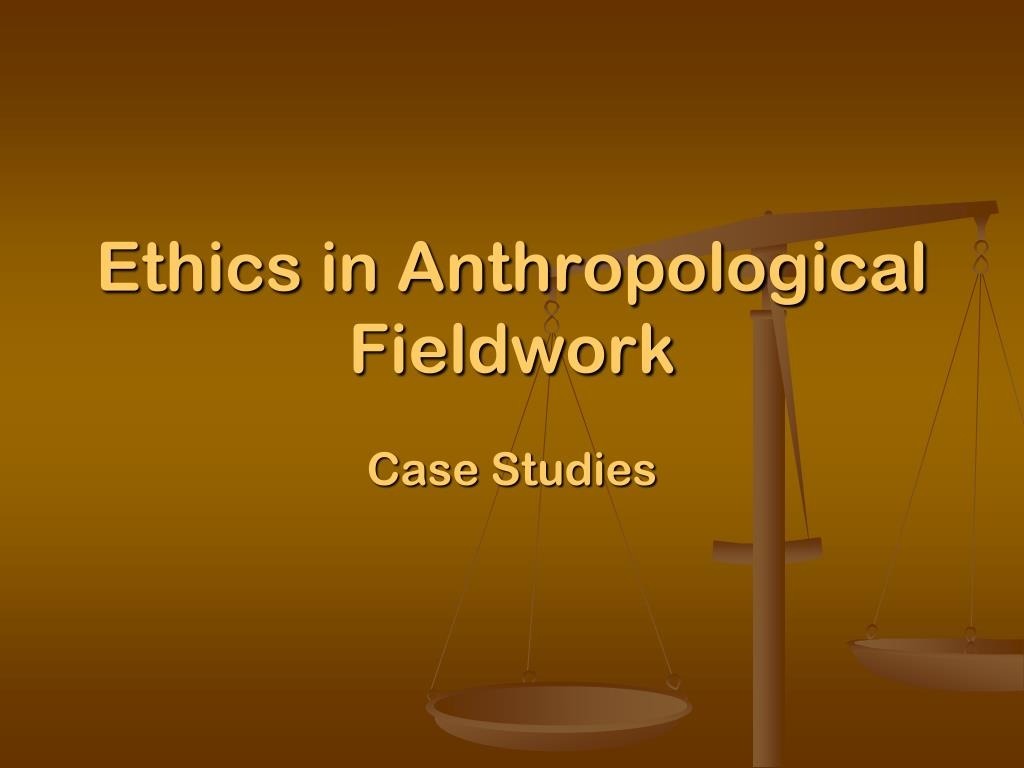ethics in anthropological fieldwork l.