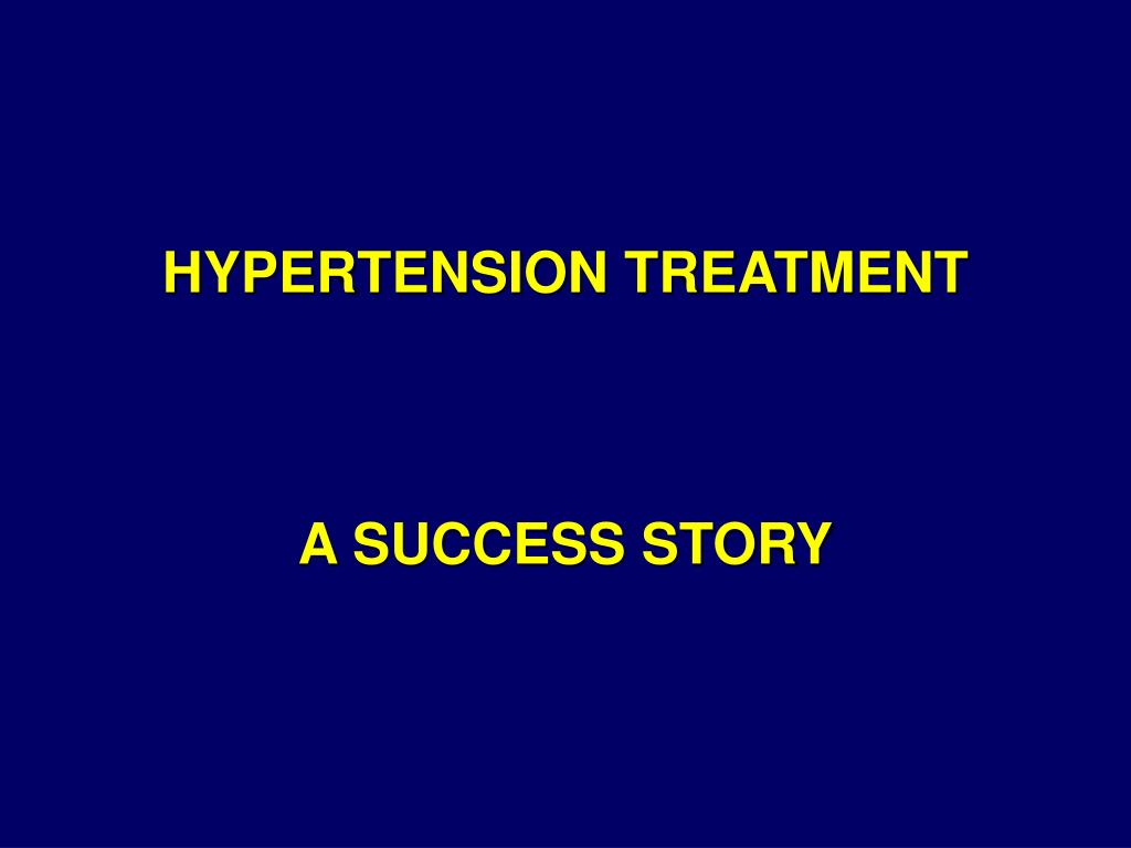 hypertension treatment a success story l.