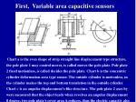 first variable area capacitive sensors