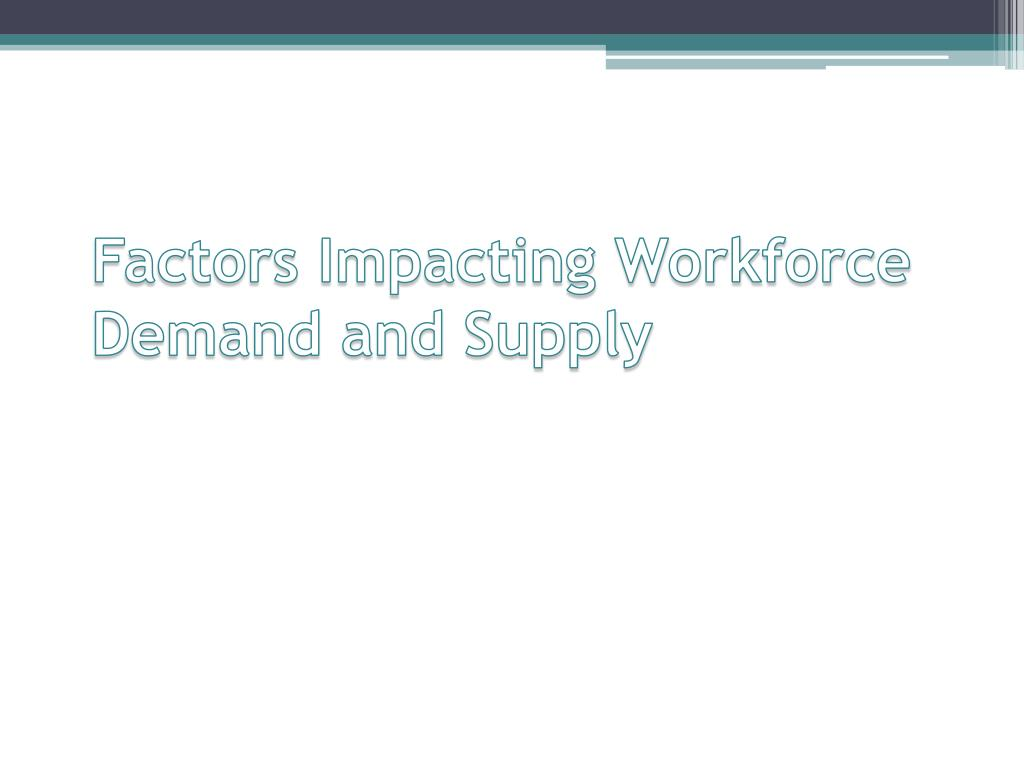 Factors Impacting Workforce Demand and Supply