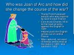 who was joan of arc and how did she change the course of the war