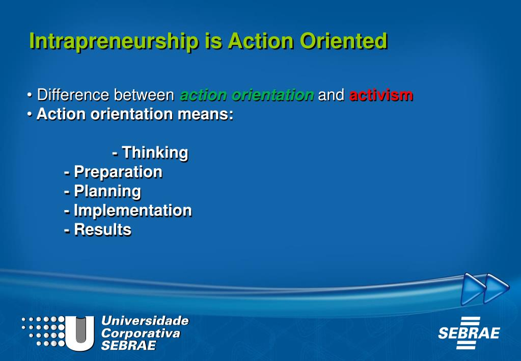 Intrapreneurship is Action Oriented