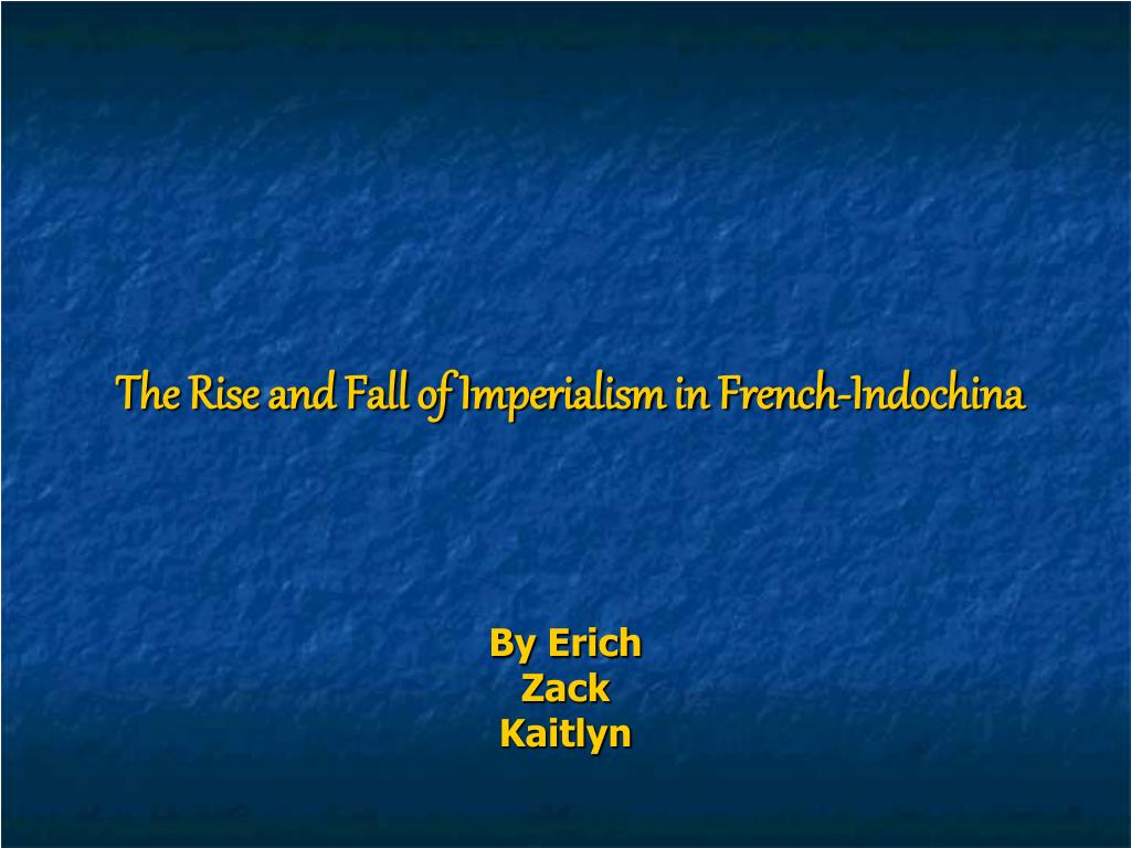 the rise and fall of imperialism in french indochina l.