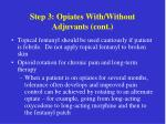 step 3 opiates with without adjuvants cont28