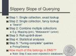 slippery slope of querying