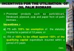 incentives for the utilisation of oil palm biomass