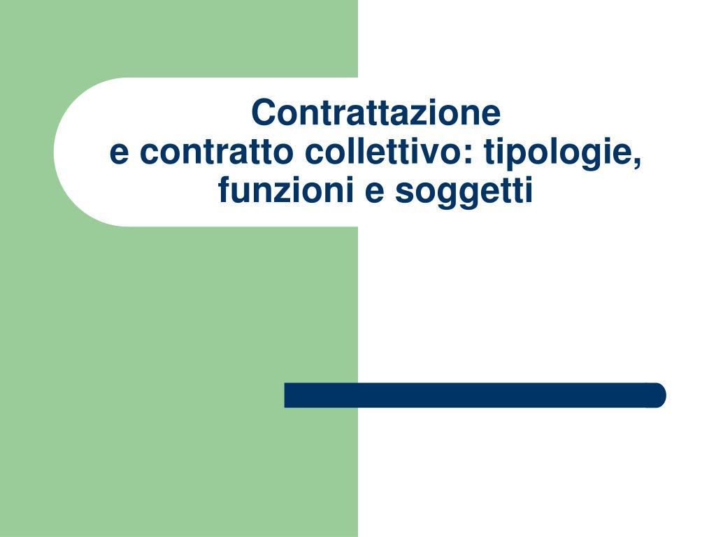 contrattazione e contratto collettivo tipologie funzioni e soggetti l.
