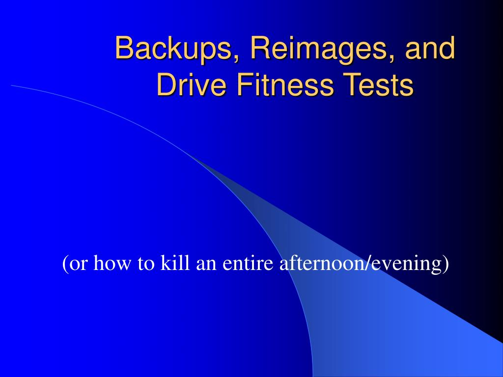 backups reimages and drive fitness tests l.