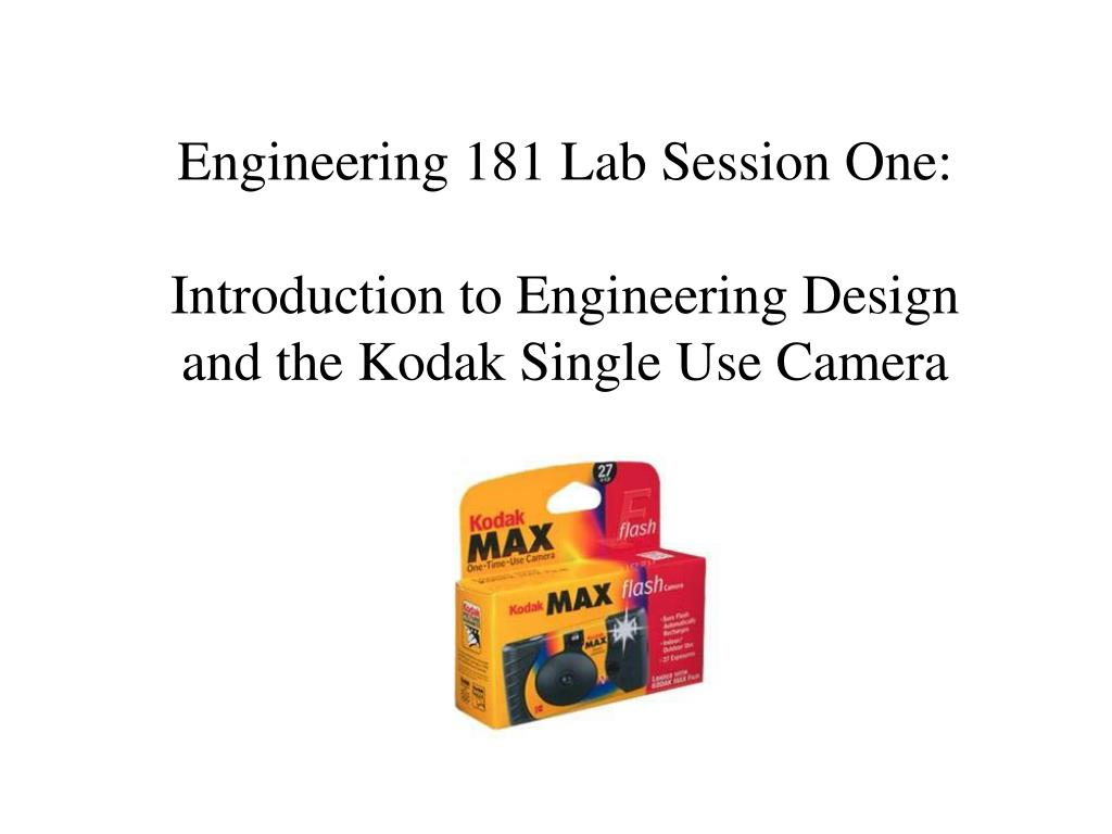 engineering 181 lab session one introduction to engineering design and the kodak single use camera l.