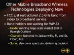 other mobile broadband wireless technologies deploying now