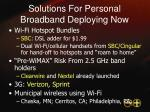 solutions for personal broadband deploying now