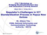 regulator s challenges in ict standardization process in papua new guinea