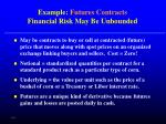 example futures contracts financial risk may be unbounded