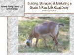 building managing marketing a grade a raw milk goat dairy producer perspectives