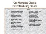 our marketing choice direct marketing on site