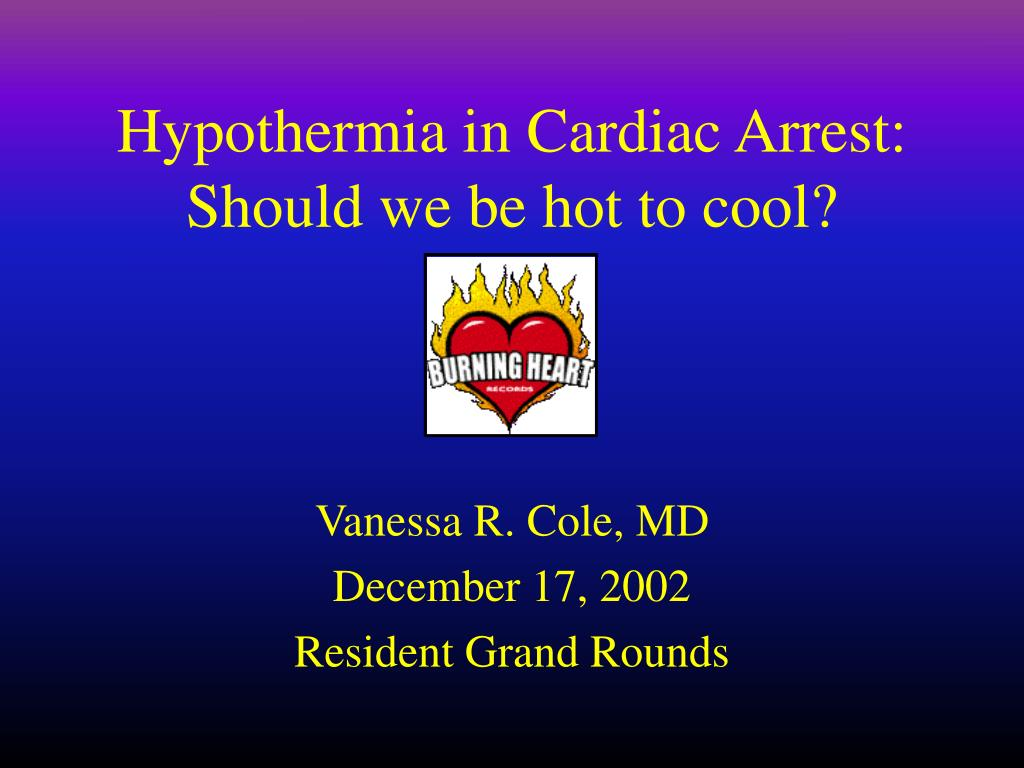 hypothermia in cardiac arrest should we be hot to cool l.