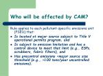 who will be affected by cam