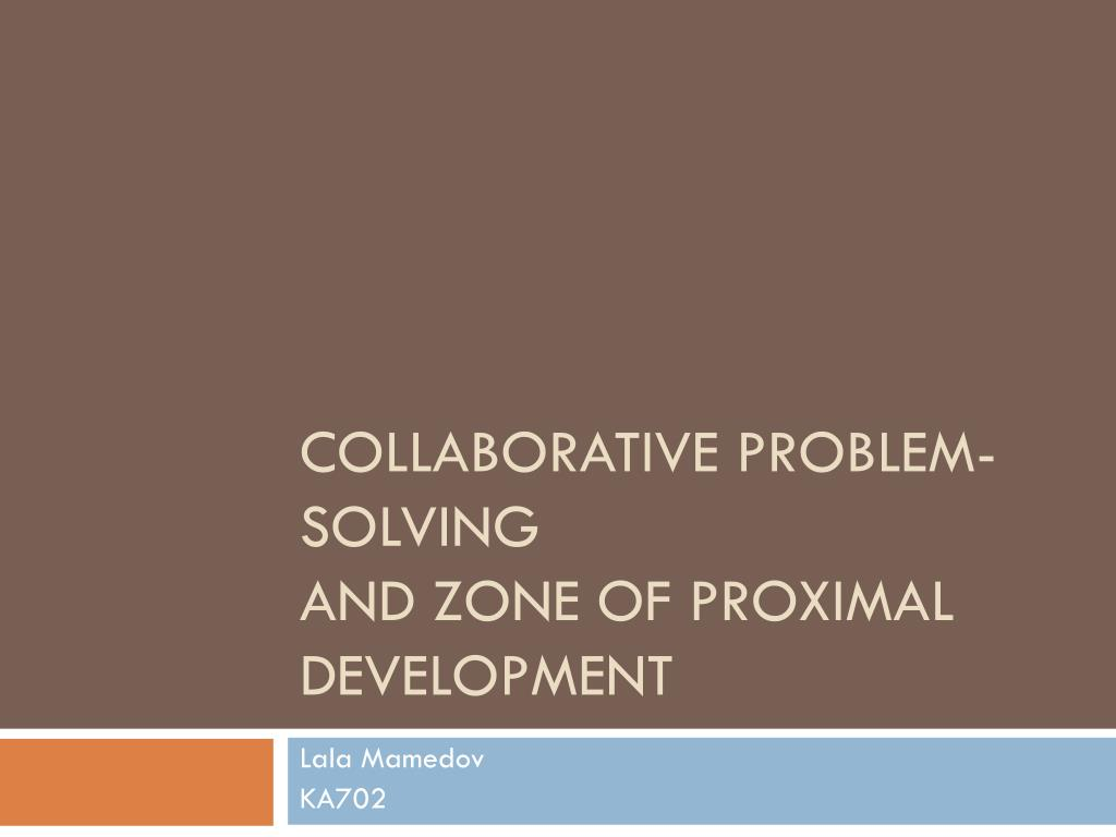 collaborative problem solving and zone of proximal development l.
