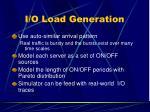 i o load generation