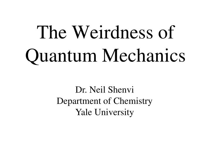 the weirdness of quantum mechanics n.