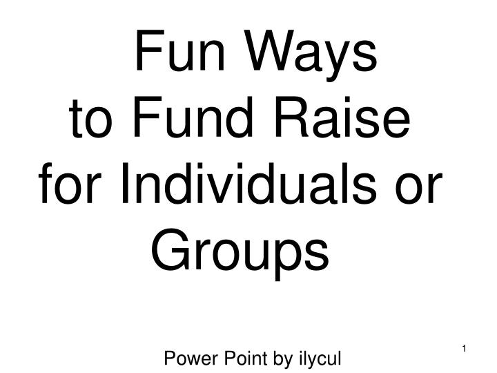 fun ways to fund raise for individuals or groups n.